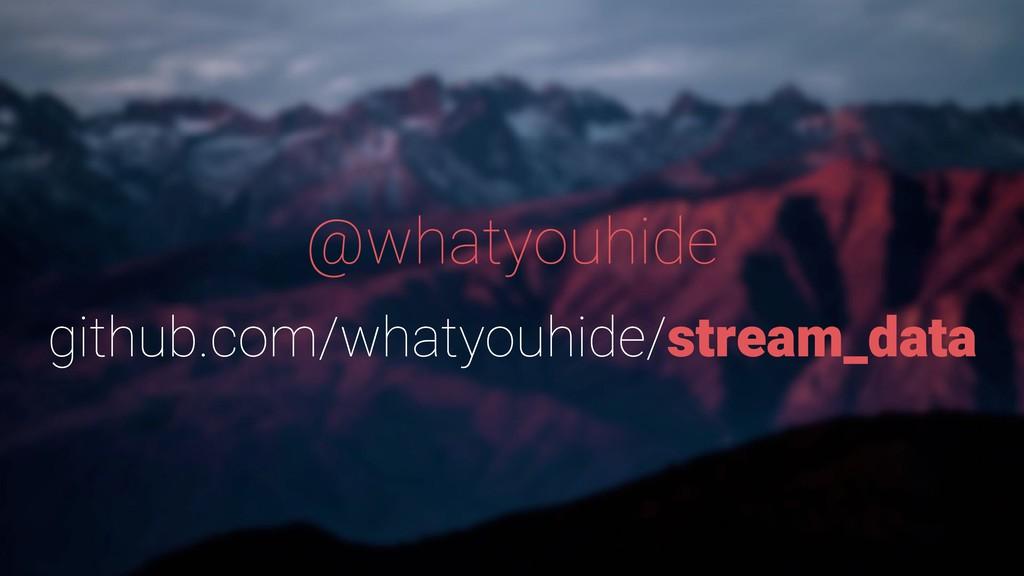 @whatyouhide github.com/whatyouhide/stream_data