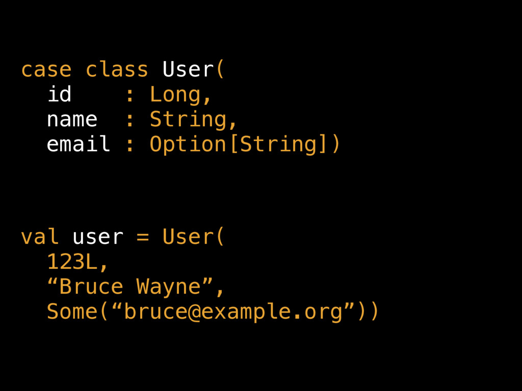 case class User( id : Long, name : String, e...