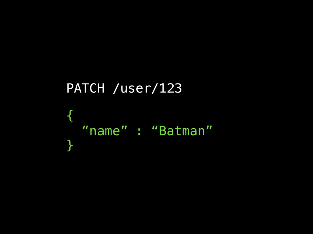 "PATCH /user/123 { ""name"" : ""Batman"" }"