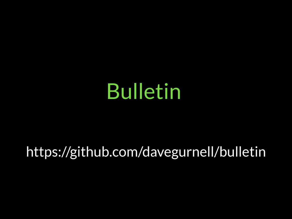 Bulletin https://github.com/davegurnell/bulletin