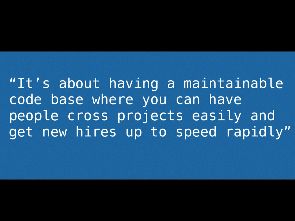 """It's about having a maintainable code base whe..."