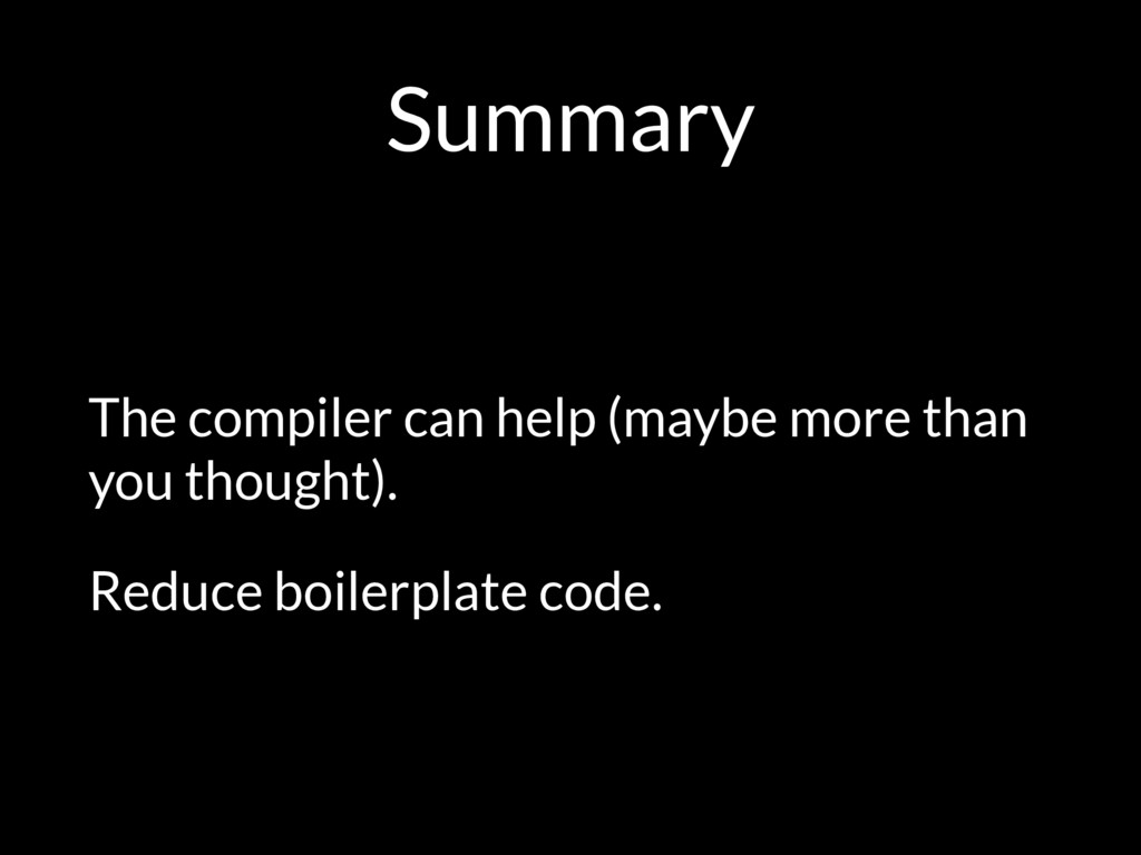 Summary The compiler can help (maybe more than ...