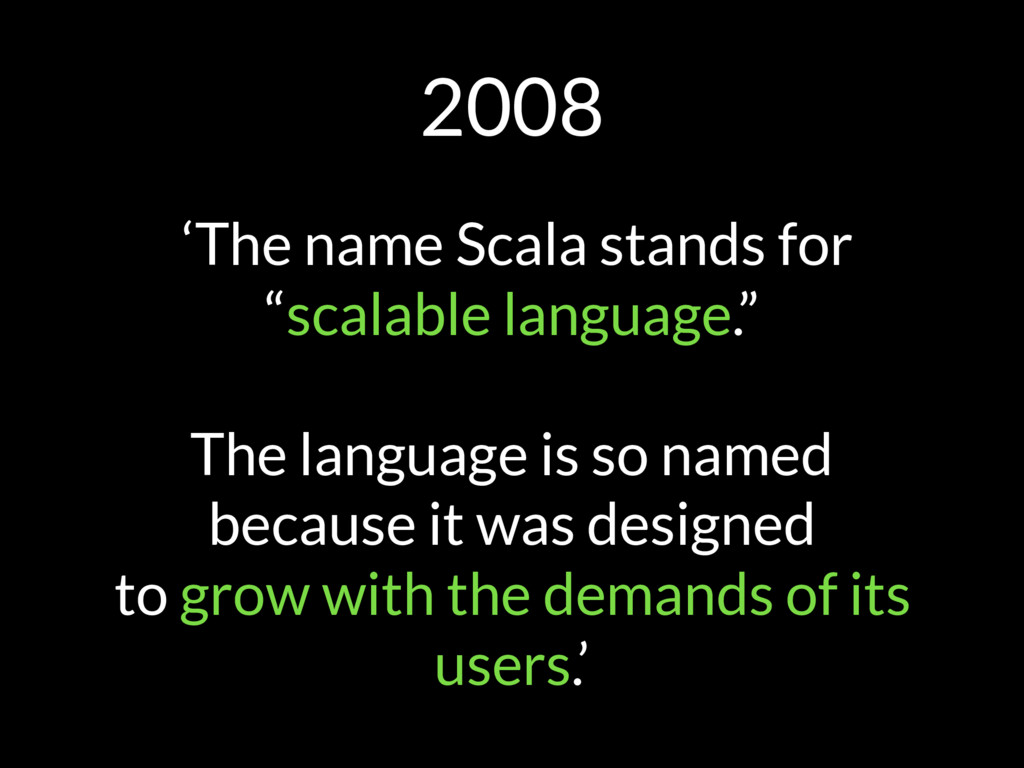 "2008 'The name Scala stands for ""scalable langu..."