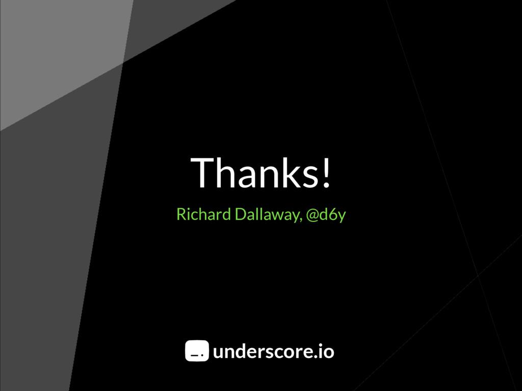 Thanks! Richard Dallaway, @d6y underscore.io