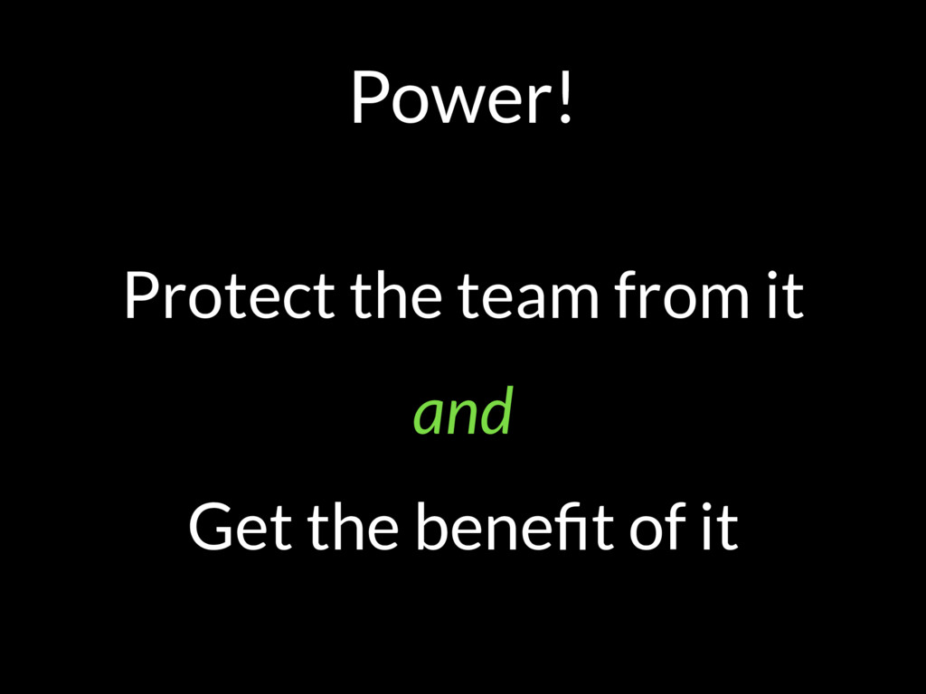Power! Protect the team from it and Get the ben...