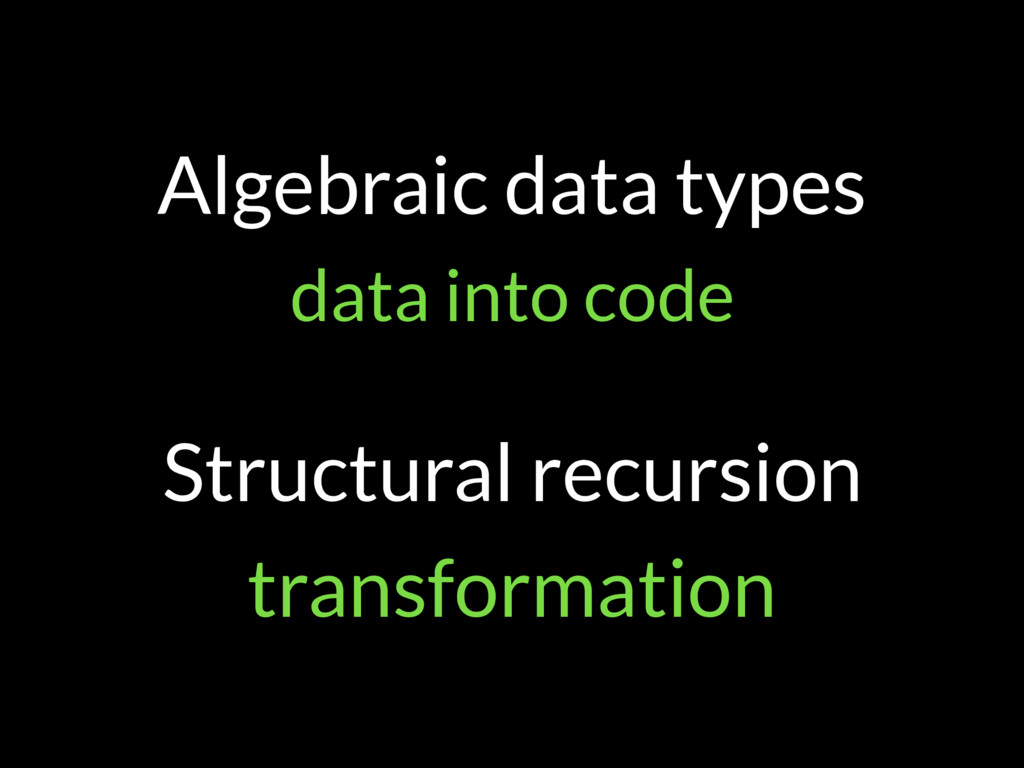 Algebraic data types data into code Structural ...