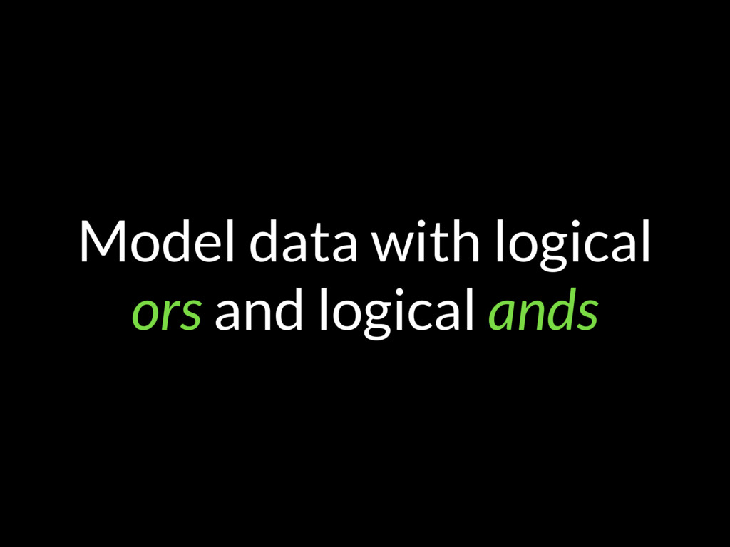 Model data with logical ors and logical ands
