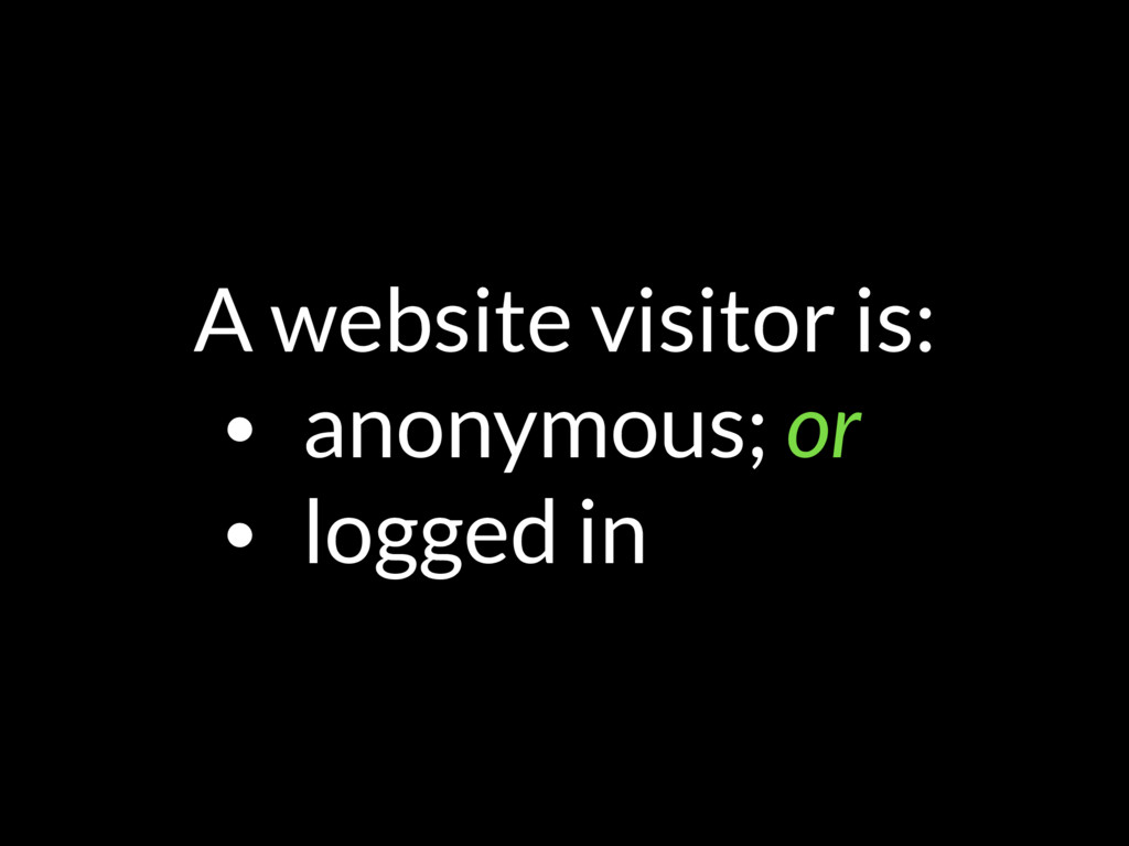 A website visitor is: • anonymous; or • logged ...