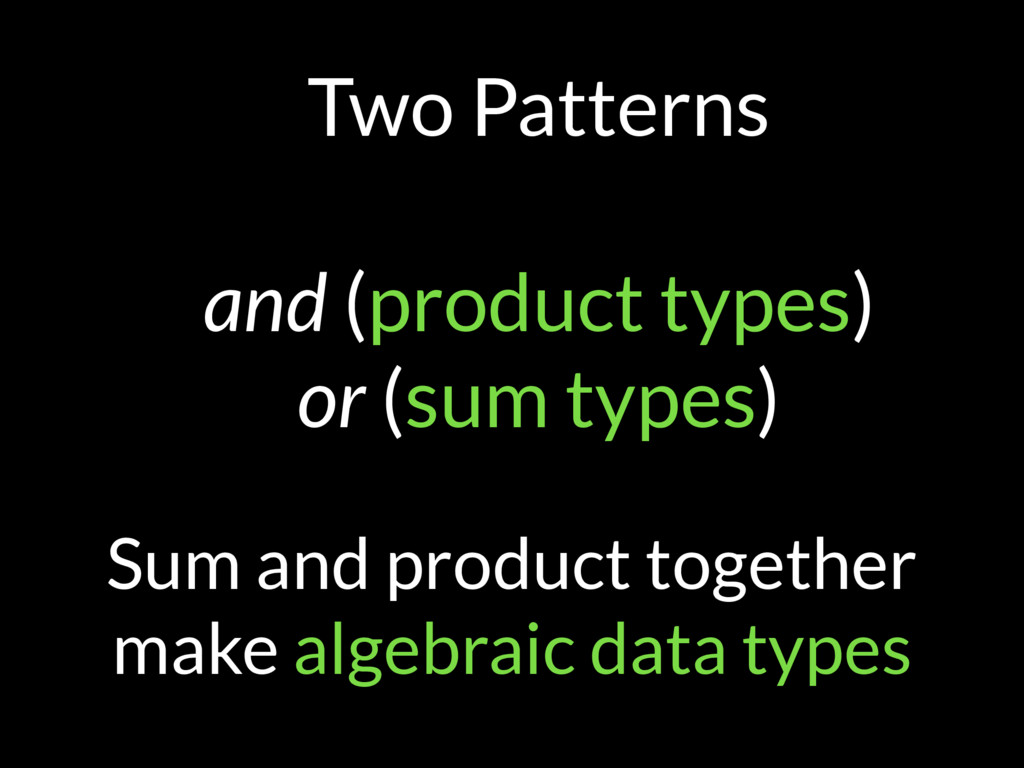 Two Patterns and (product types) or (sum types)...