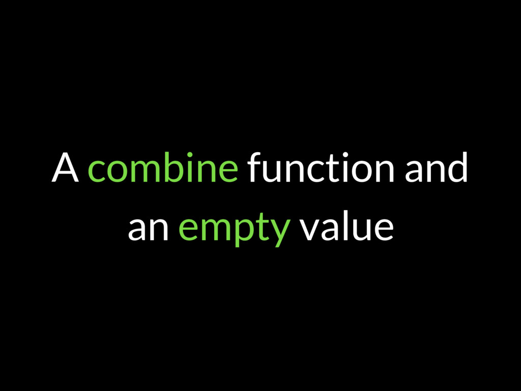 A combine function and an empty value