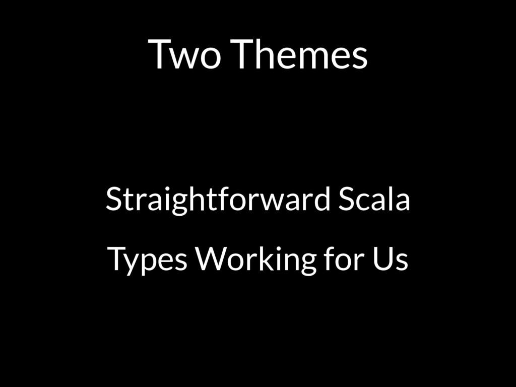 Two Themes Straightforward Scala Types Working ...