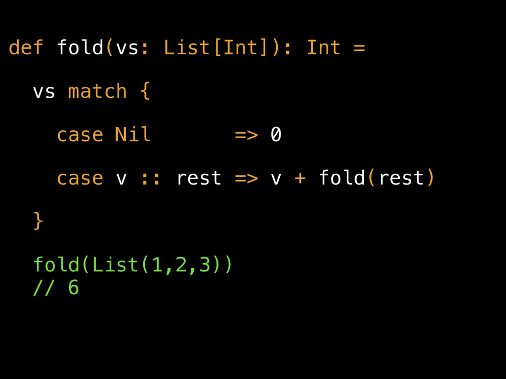 def fold(vs: List[Int]): Int = vs match { case ...