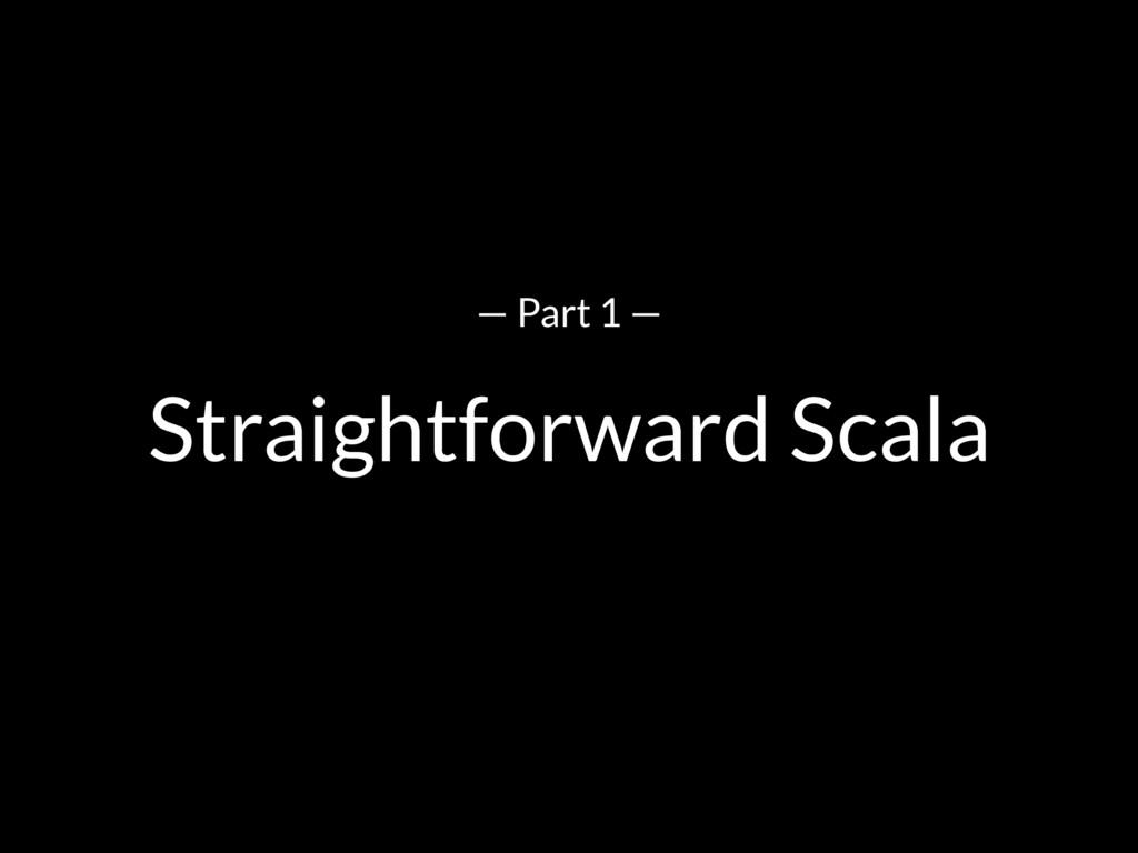 Straightforward Scala — Part 1 —