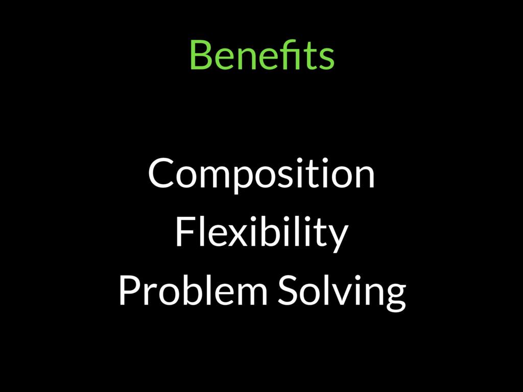 Benefits Composition Flexibility Problem Solving