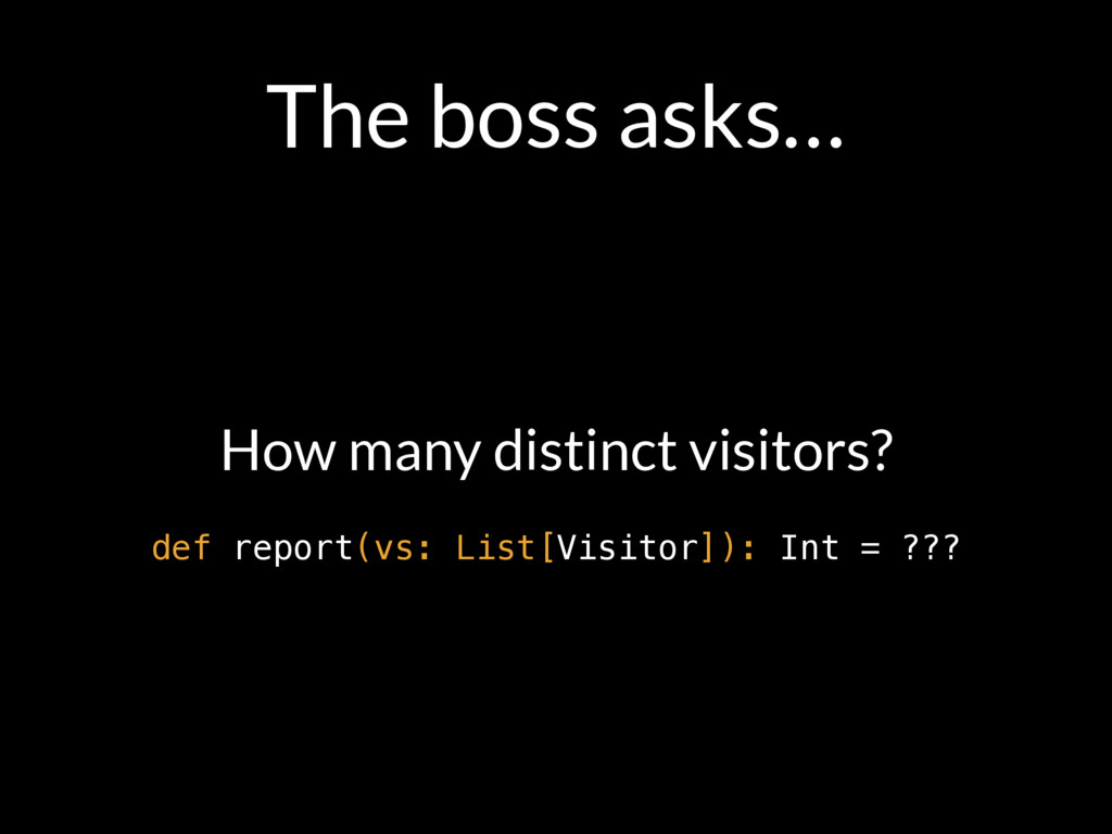 The boss asks… How many distinct visitors? def ...