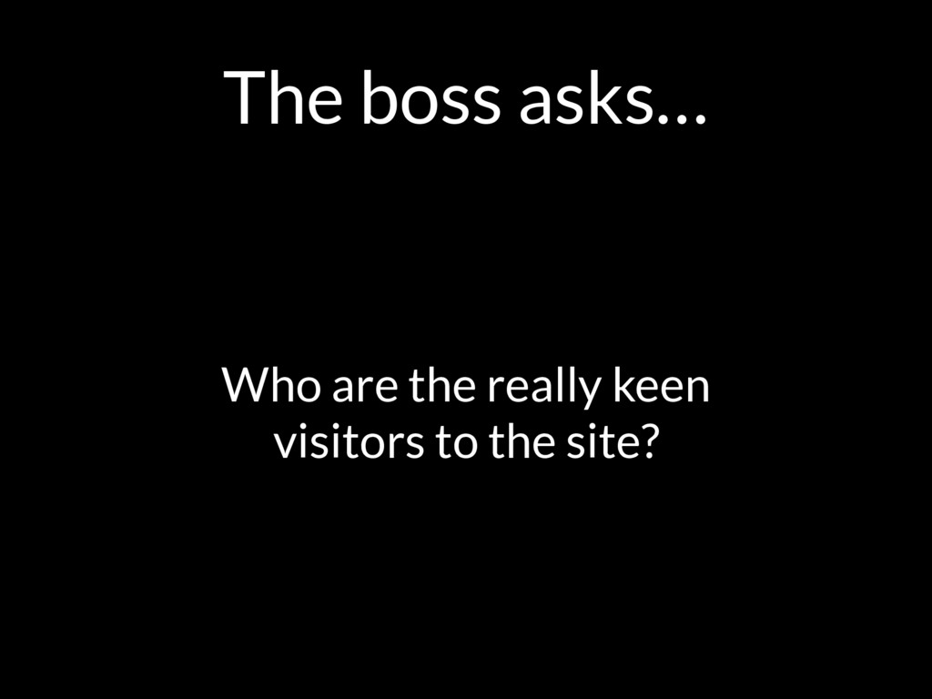 The boss asks… Who are the really keen 