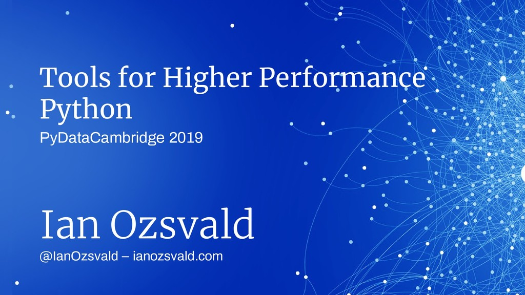 Tools for Higher Performance Python @IanOzsvald...