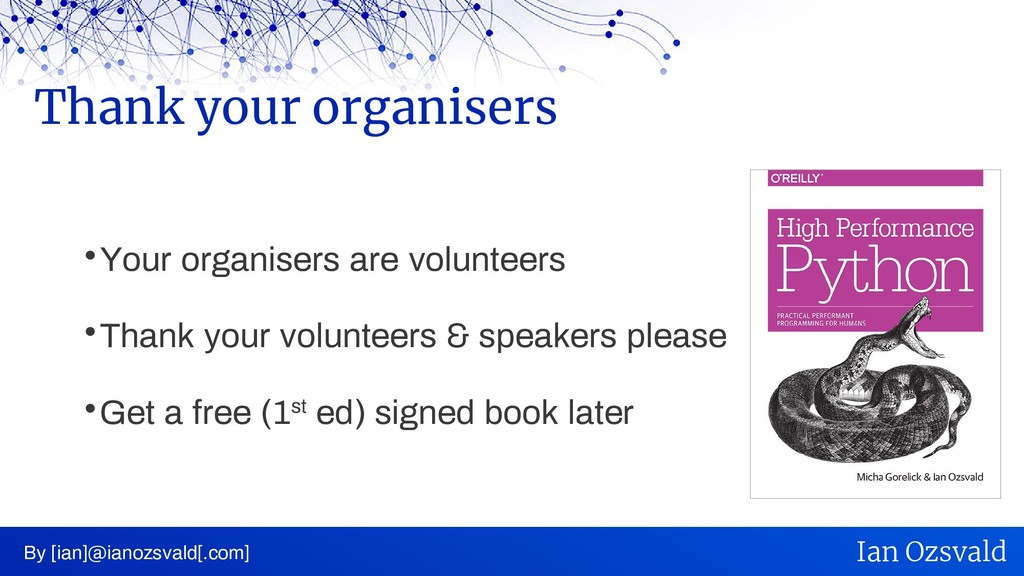  Your organisers are volunteers  Thank your v...