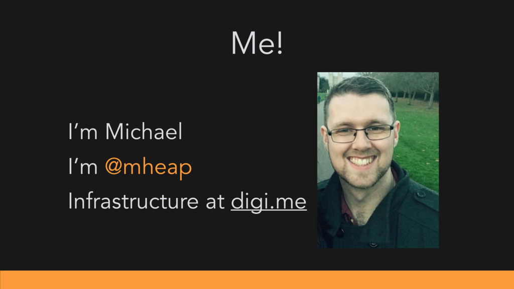 Me! I'm Michael I'm @mheap Infrastructure at di...