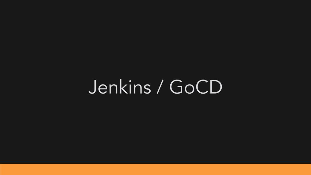 Jenkins / GoCD