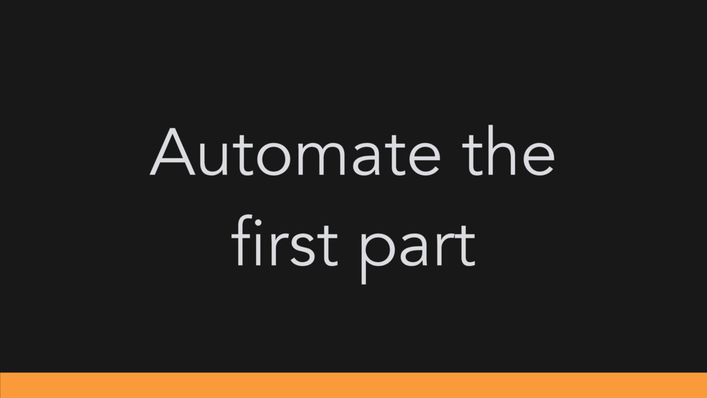 Automate the first part