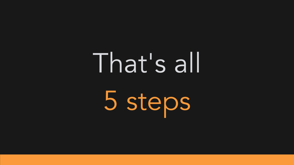 That's all 5 steps