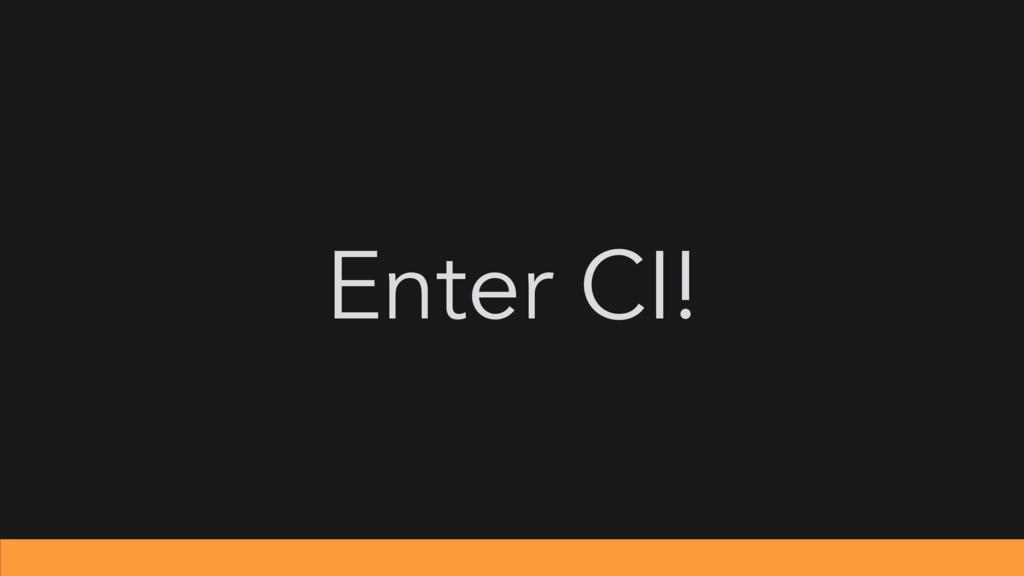 Enter CI!