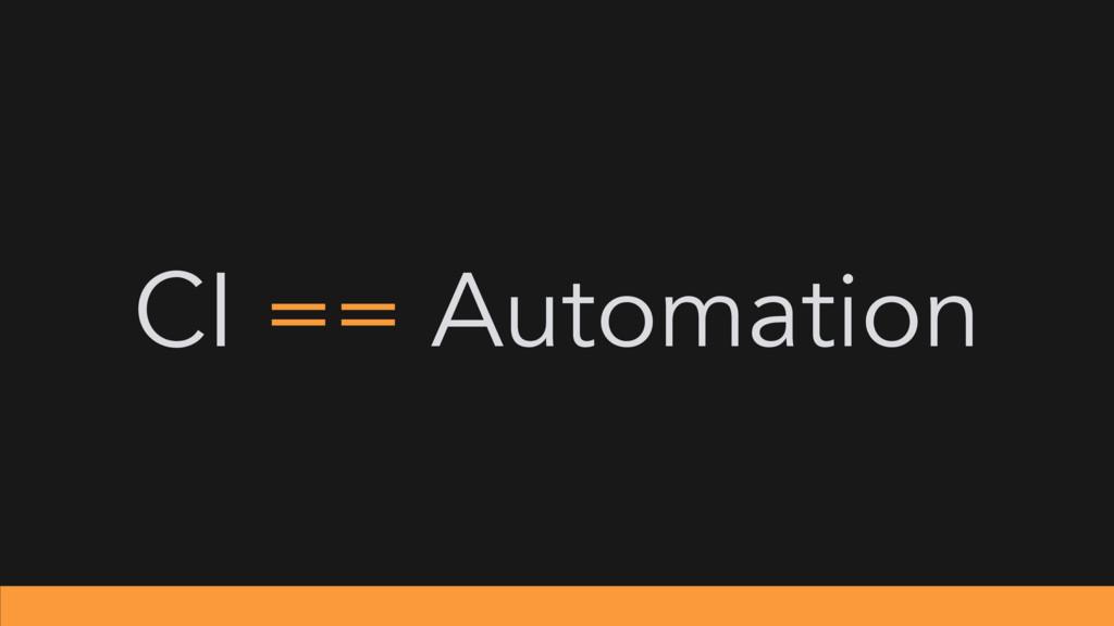 CI == Automation