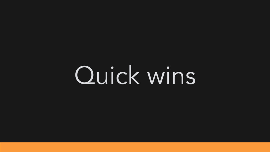 Quick wins