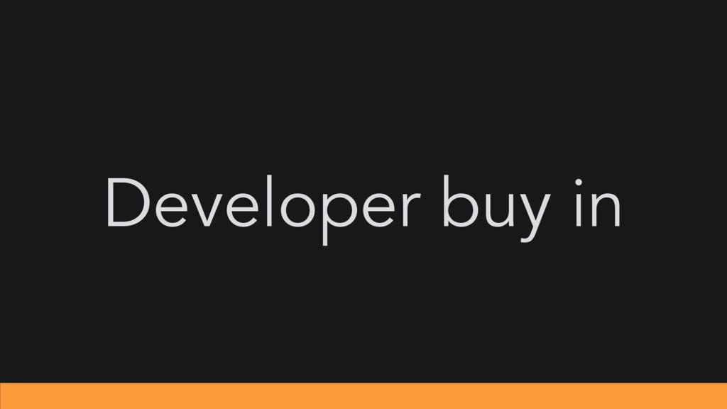 Developer buy in