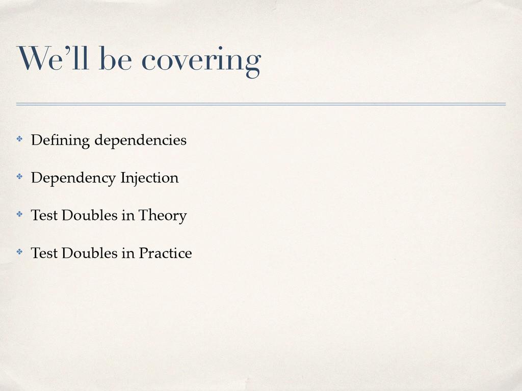 We'll be covering ✤ Defining dependencies! ✤ Dep...
