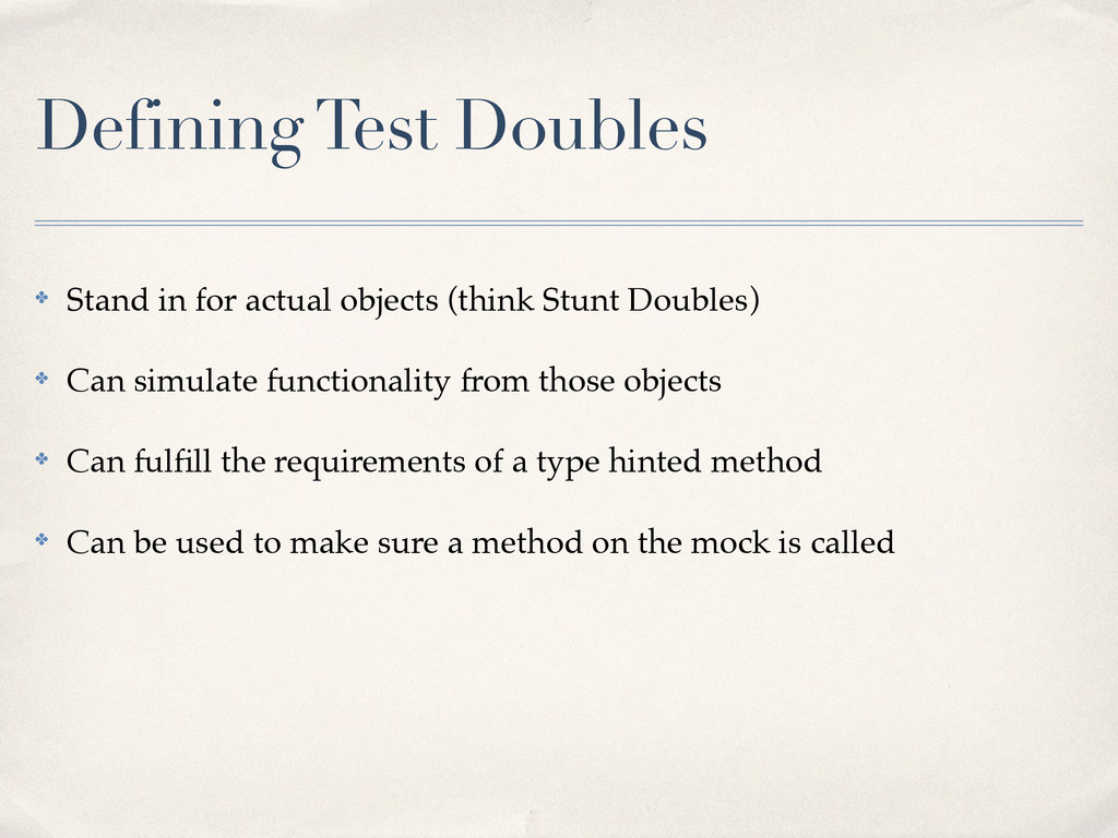 Defining Test Doubles ✤ Stand in for actual obj...