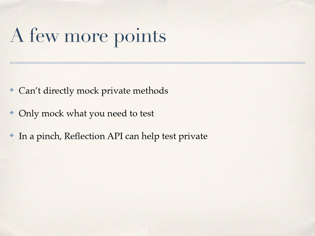 A few more points ✤ Can't directly mock private...