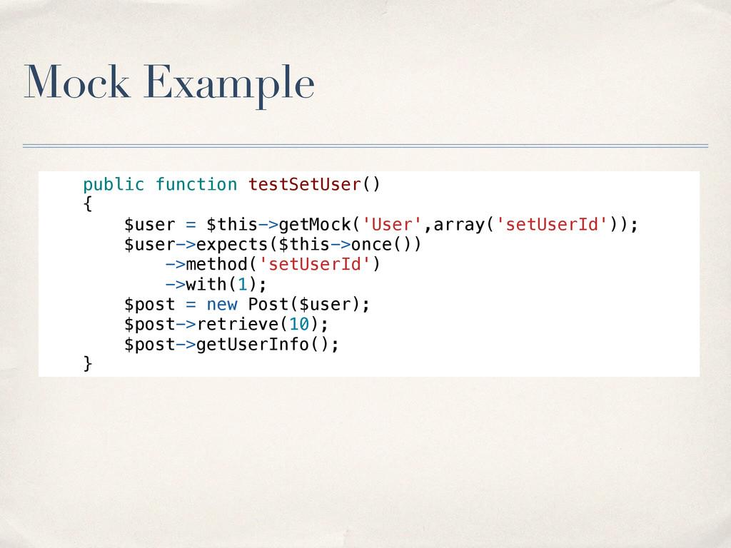 Mock Example public function testSetUser() { $u...