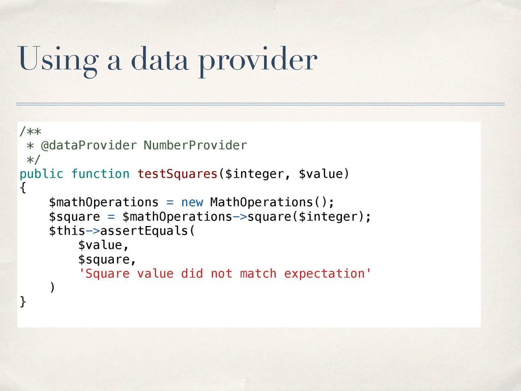 Using a data provider /** * @dataProvider Numbe...