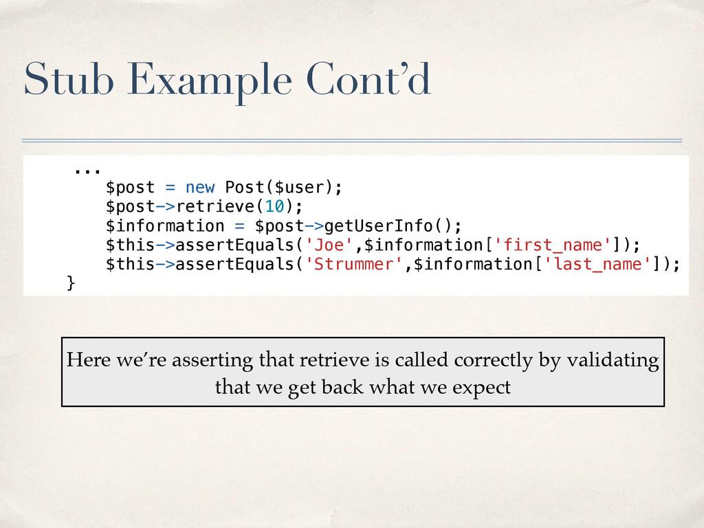 Stub Example Cont'd ... $post = new Post($user)...