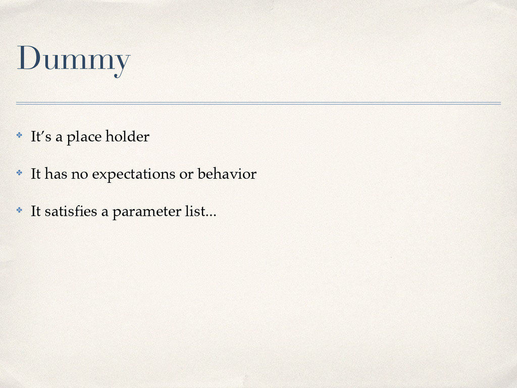Dummy ✤ It's a place holder! ✤ It has no expect...