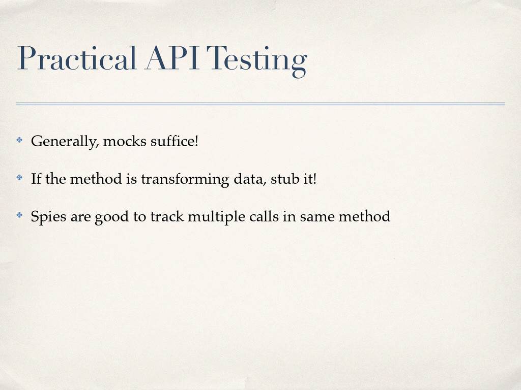 Practical API Testing ✤ Generally, mocks suffice...