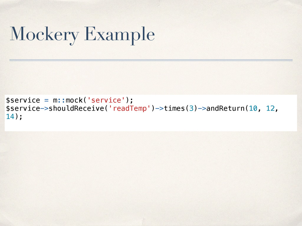 Mockery Example $service = m::mock('service'); ...
