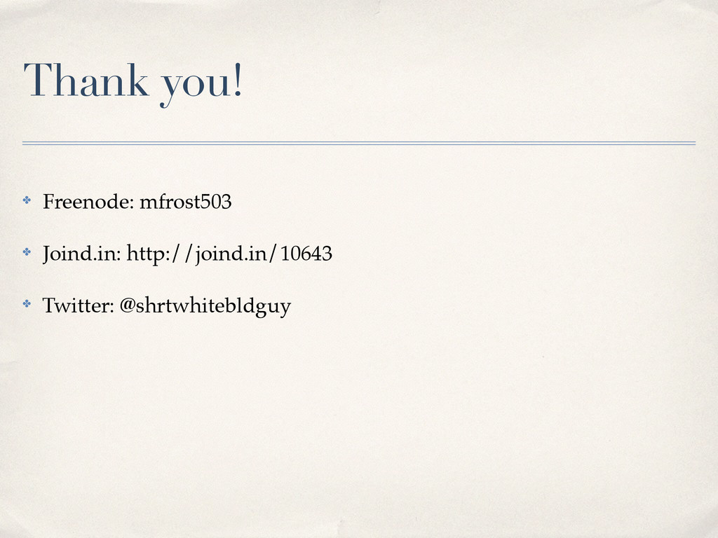 Thank you! ✤ Freenode: mfrost503! ✤ Joind.in: h...