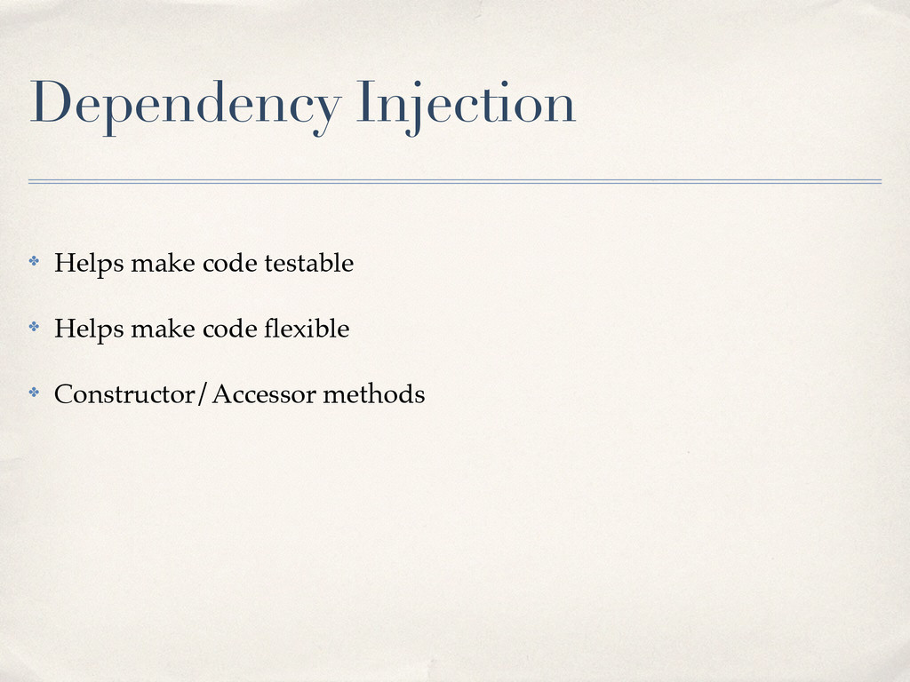 Dependency Injection ✤ Helps make code testable...
