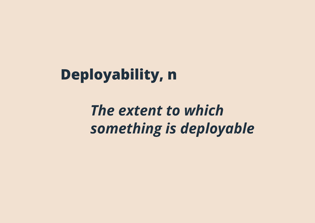 Deployability, n The extent to which something ...
