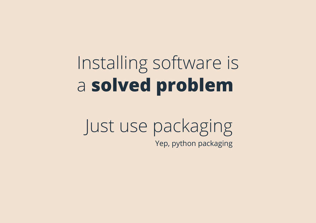 Installing software is a solved problem Just us...