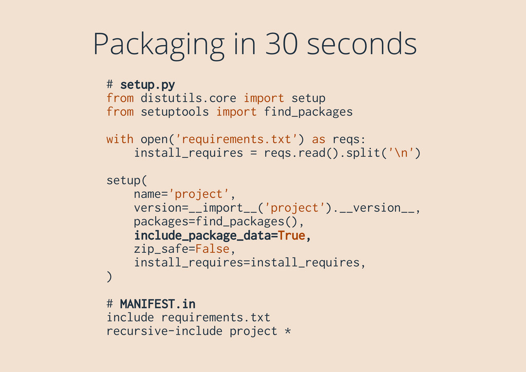 Packaging in 30 seconds # setup.py from distuti...