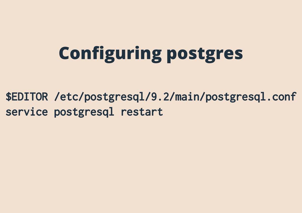 Configuring postgres $EDITOR /etc/postgresql/9.2...