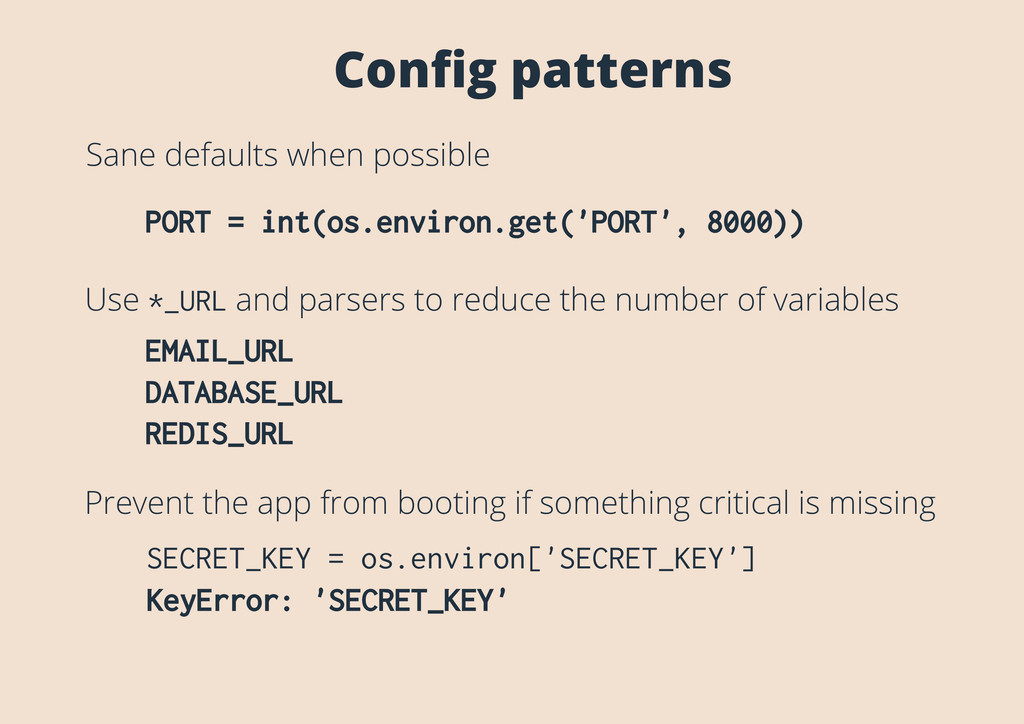 Config patterns SECRET_KEY = os.environ['SECRET_...