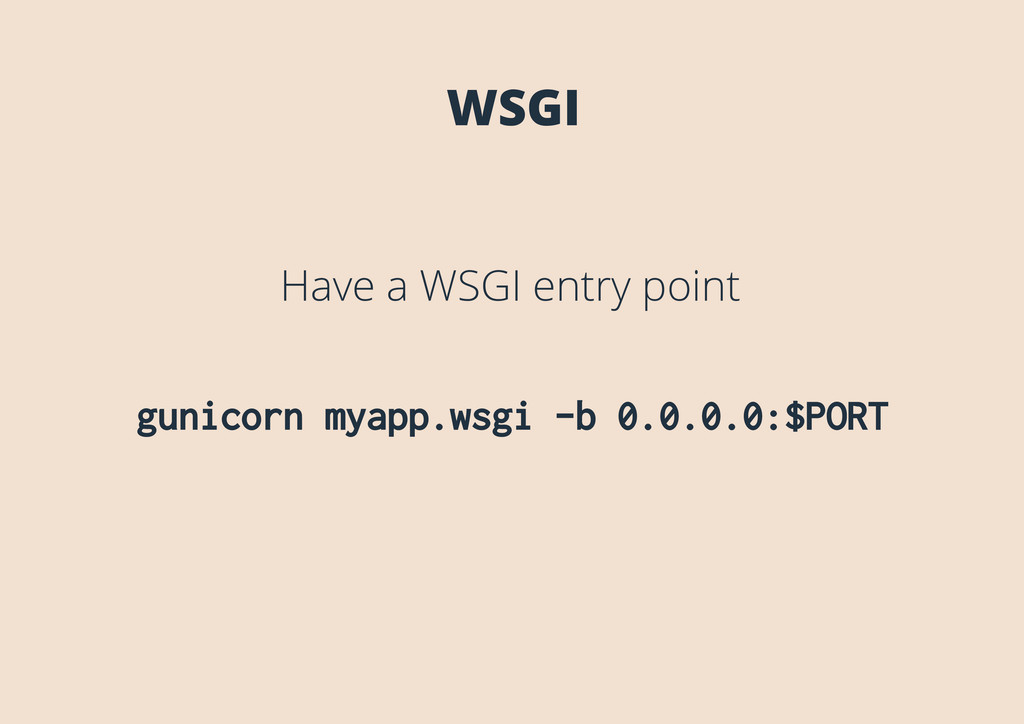 WSGI Have a WSGI entry point gunicorn myapp.wsg...