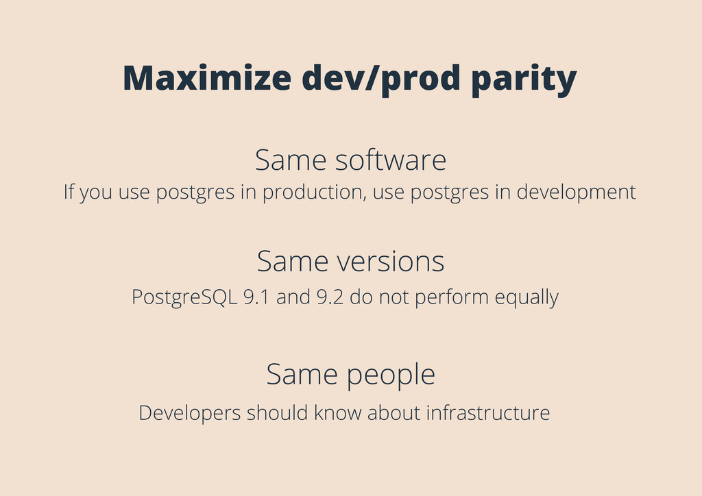 Maximize dev/prod parity Same software Same peo...