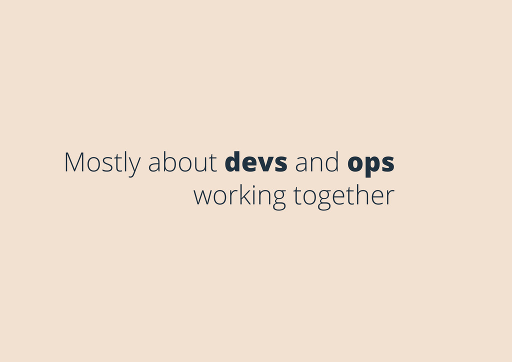 Mostly about devs and ops working together