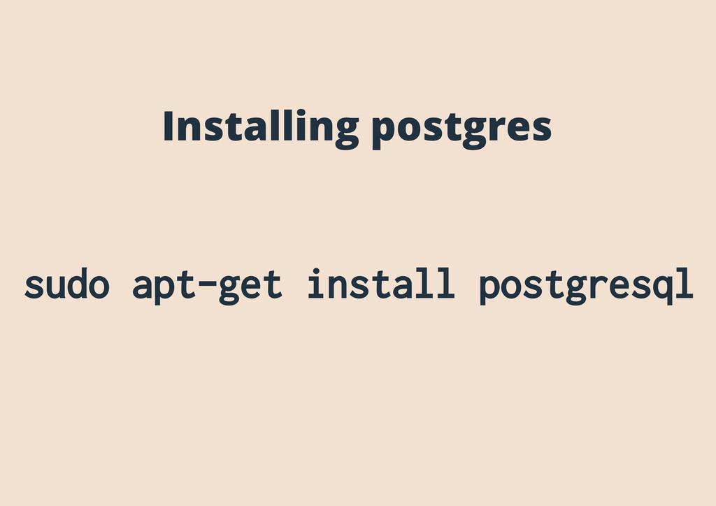 Installing postgres sudo apt-get install postgr...